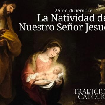 25 de diciembre: La Natividad de Nuestro Señor Jesucristo